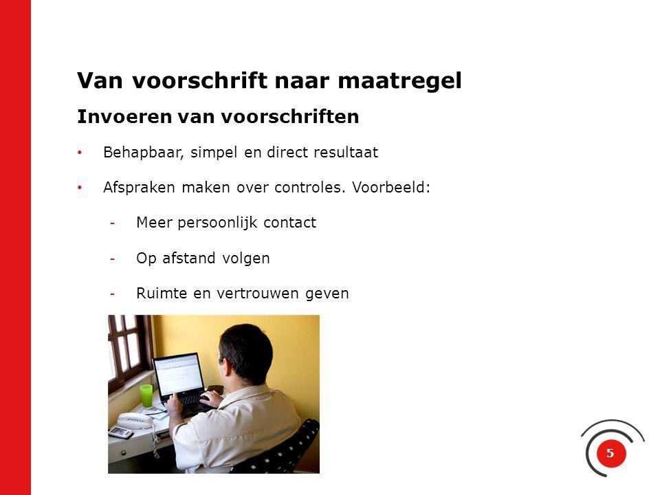 Van voorschrift naar maatregel Invoeren van voorschriften Behapbaar, simpel en direct resultaat Afspraken maken over controles. Voorbeeld: -Meer perso