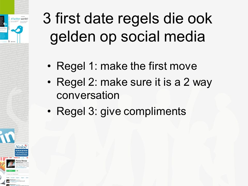 3 first date regels die ook gelden op social media Regel 1: make the first move Regel 2: make sure it is a 2 way conversation Regel 3: give compliments