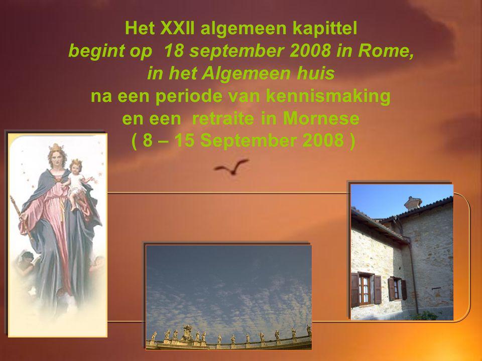 Het XXII algemeen kapittel begint op 18 september 2008 in Rome, in het Algemeen huis na een periode van kennismaking en een retraite in Mornese ( 8 – 15 September 2008 )
