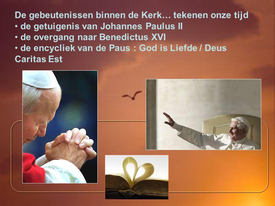 De gebeutenissen binnen de Kerk… tekenen onze tijd de getuigenis van Johannes Paulus II de overgang naar Benedictus XVI de encycliek van de Paus : God is Liefde / Deus Caritas Est