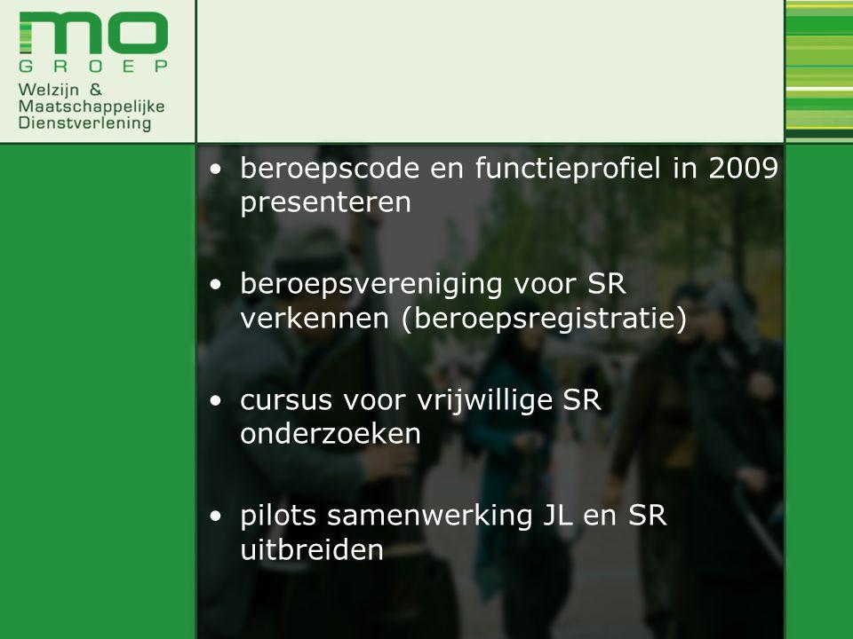 beroepscode en functieprofiel in 2009 presenteren beroepsvereniging voor SR verkennen (beroepsregistratie) cursus voor vrijwillige SR onderzoeken pilots samenwerking JL en SR uitbreiden