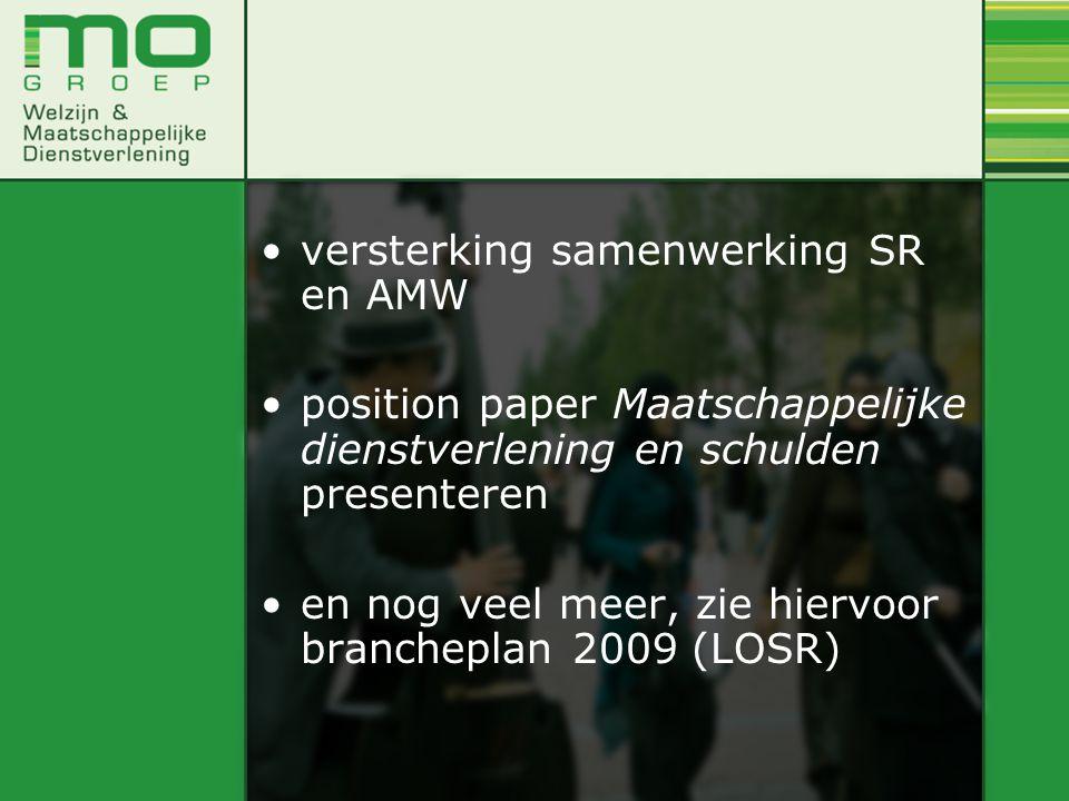 versterking samenwerking SR en AMW position paper Maatschappelijke dienstverlening en schulden presenteren en nog veel meer, zie hiervoor brancheplan 2009 (LOSR)