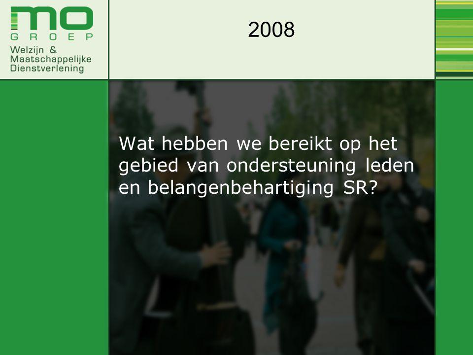 Wat hebben we bereikt op het gebied van ondersteuning leden en belangenbehartiging SR? 2008