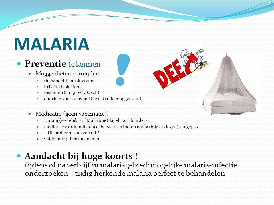 MALARIA Preventie te kennen Muggenbeten vermijden (behandeld) muskietennet lichaam bedekken insmeren (20-50 % D.E.E.T.) douchen vóór valavond (zweet t
