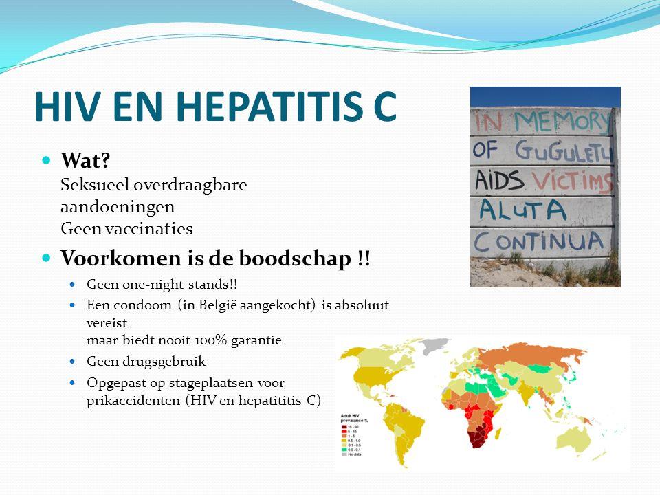 HIV EN HEPATITIS C Wat? Seksueel overdraagbare aandoeningen Geen vaccinaties Voorkomen is de boodschap !! Geen one-night stands!! Een condoom (in Belg