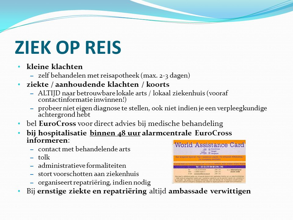 ZIEK OP REIS kleine klachten – zelf behandelen met reisapotheek (max. 2-3 dagen) ziekte / aanhoudende klachten / koorts – ALTIJD naar betrouwbare loka