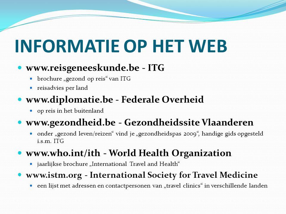 """INFORMATIE OP HET WEB www.reisgeneeskunde.be - ITG brochure """"gezond op reis"""" van ITG reisadvies per land www.diplomatie.be - Federale Overheid op reis"""