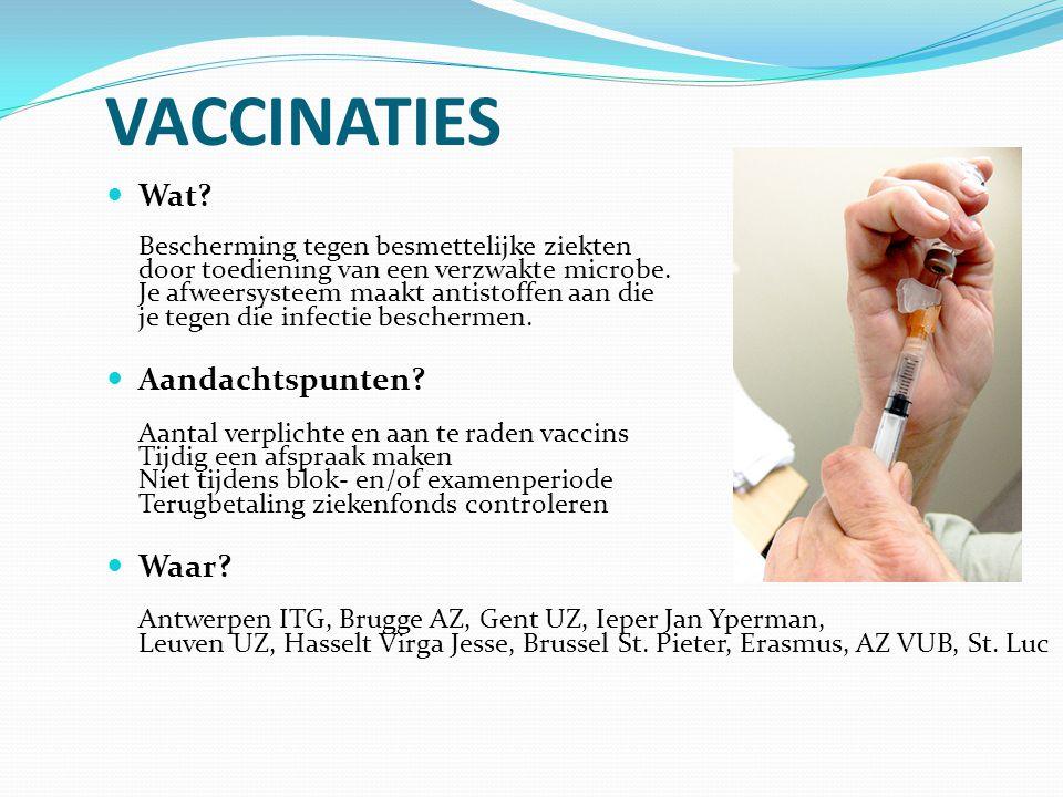 VACCINATIES Wat? Bescherming tegen besmettelijke ziekten door toediening van een verzwakte microbe. Je afweersysteem maakt antistoffen aan die je tege
