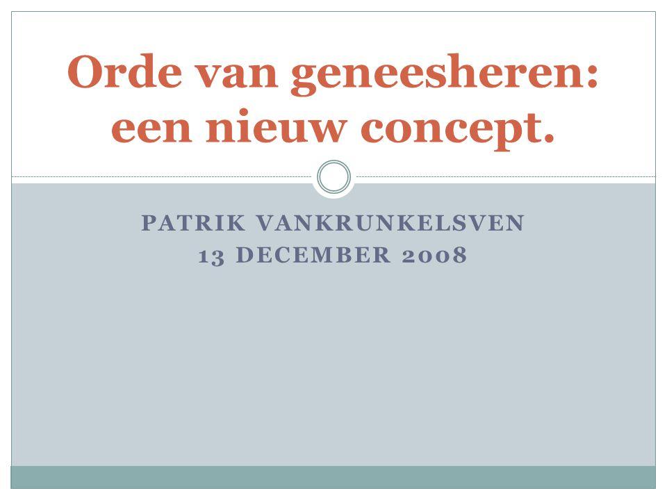 PATRIK VANKRUNKELSVEN 13 DECEMBER 2008 Orde van geneesheren: een nieuw concept.