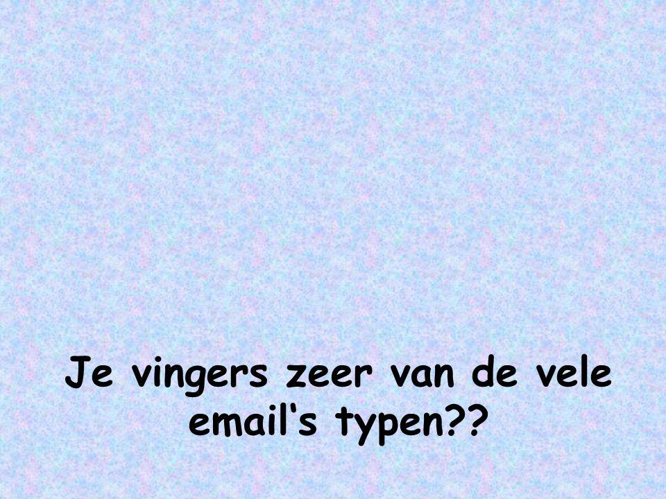 Je vingers zeer van de vele email's typen??