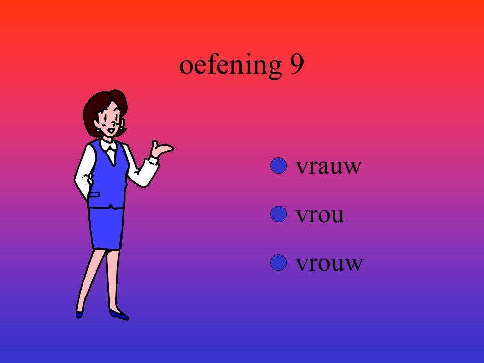 oefening 9 vrauw vrou vrouw