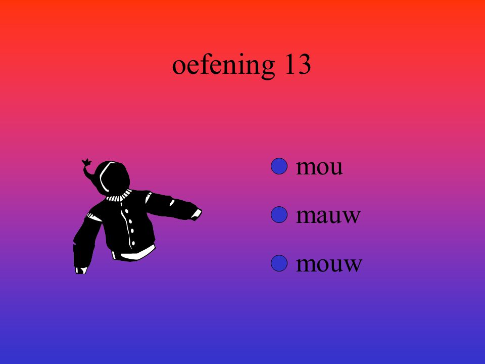 oefening 13 mou mauw mouw