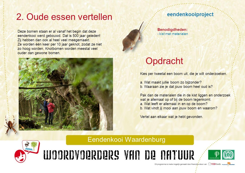 eendenkooiproject 2. Oude essen vertellen Eendenkooi Waardenburg Deze bomen staan er al vanaf het begin dat deze eendenkooi werd gebouwd. Dat is 500 j