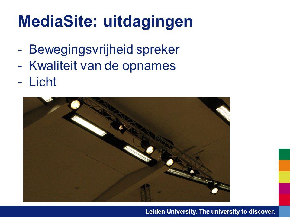 Leiden University. The university to discover. MediaSite: uitdagingen -Bewegingsvrijheid spreker -Kwaliteit van de opnames -Licht