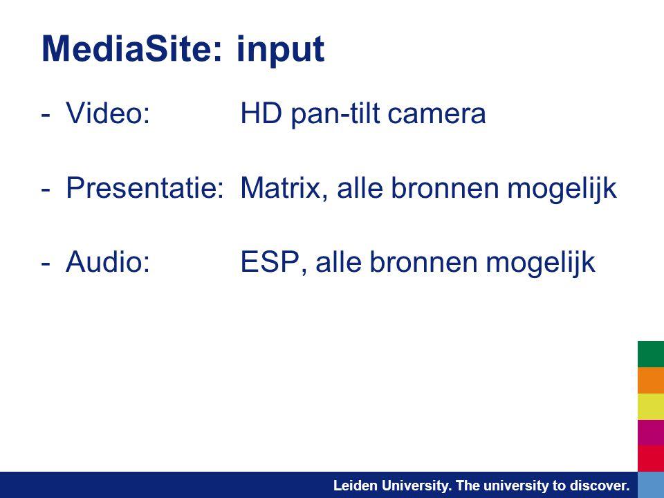 Leiden University. The university to discover. MediaSite: input -Video:HD pan-tilt camera -Presentatie:Matrix, alle bronnen mogelijk -Audio:ESP, alle