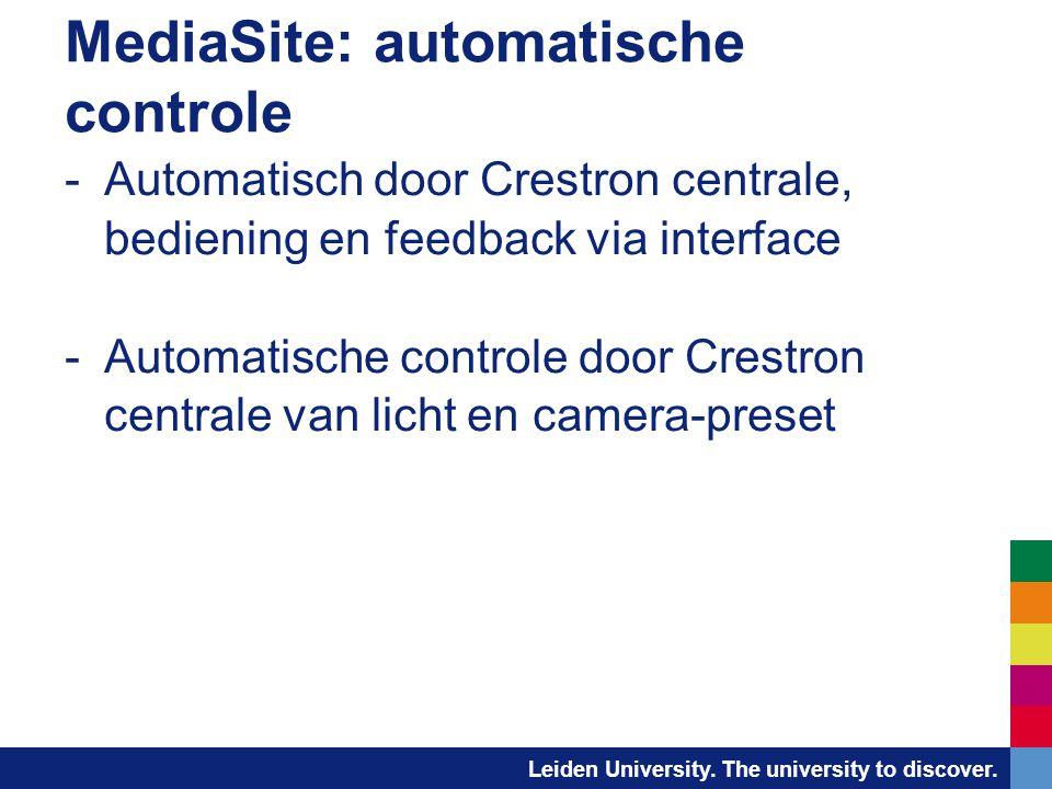 Leiden University. The university to discover. MediaSite: automatische controle -Automatisch door Crestron centrale, bediening en feedback via interfa