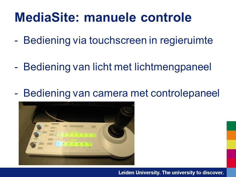 Leiden University. The university to discover. MediaSite: manuele controle -Bediening via touchscreen in regieruimte -Bediening van licht met lichtmen