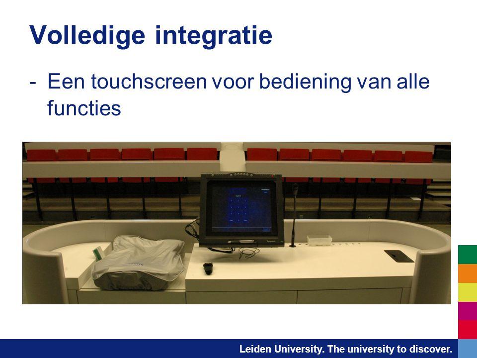 Leiden University. The university to discover. Volledige integratie -Een touchscreen voor bediening van alle functies