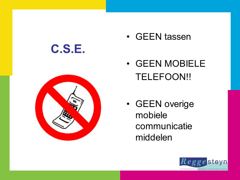 GEEN tassen GEEN MOBIELE TELEFOON!! GEEN overige mobiele communicatie middelen C.S.E.