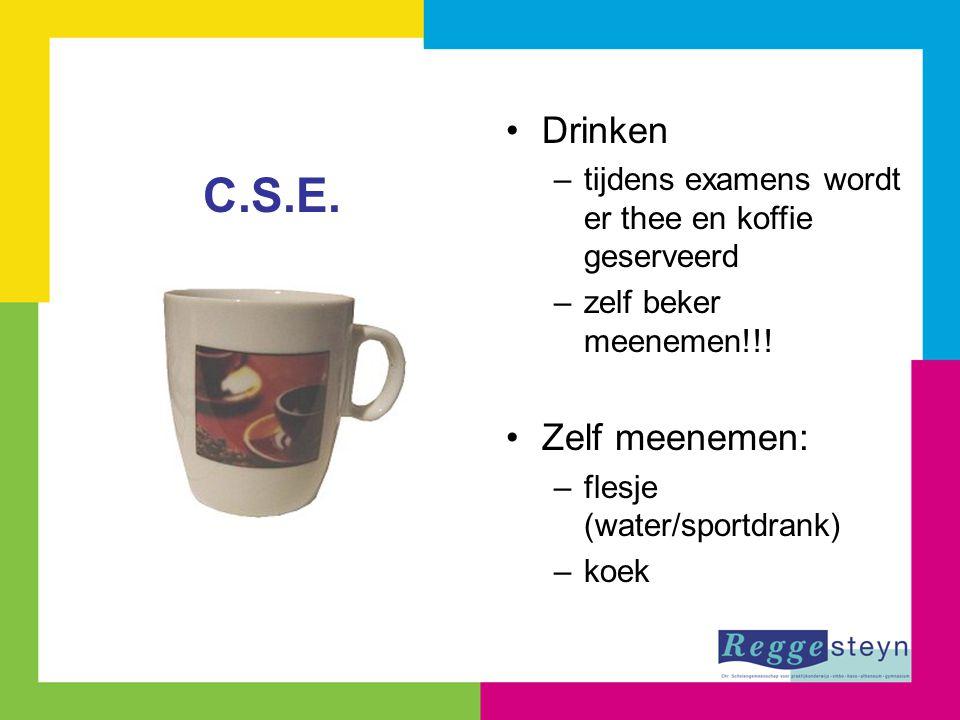 Drinken –tijdens examens wordt er thee en koffie geserveerd –zelf beker meenemen!!! Zelf meenemen: –flesje (water/sportdrank) –koek C.S.E.