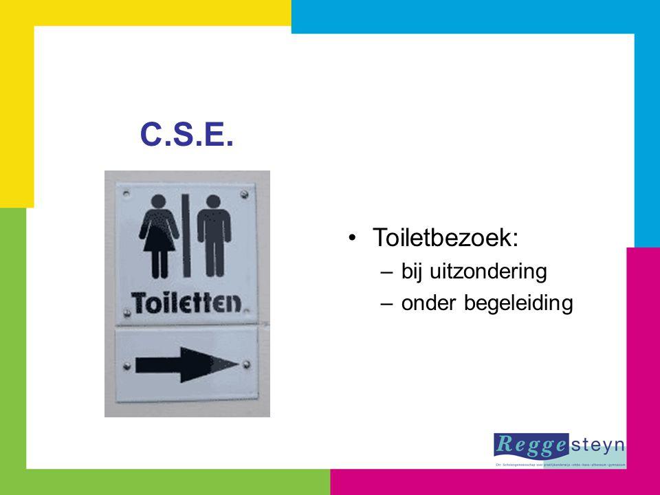 Toiletbezoek: –bij uitzondering –onder begeleiding C.S.E.