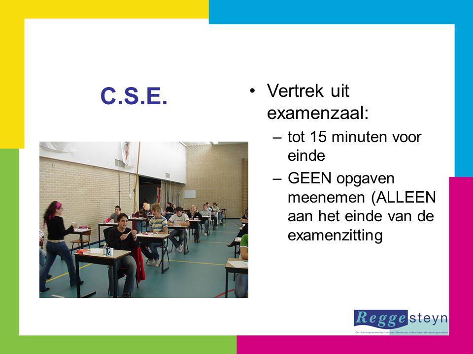 Vertrek uit examenzaal: –tot 15 minuten voor einde –GEEN opgaven meenemen (ALLEEN aan het einde van de examenzitting C.S.E.
