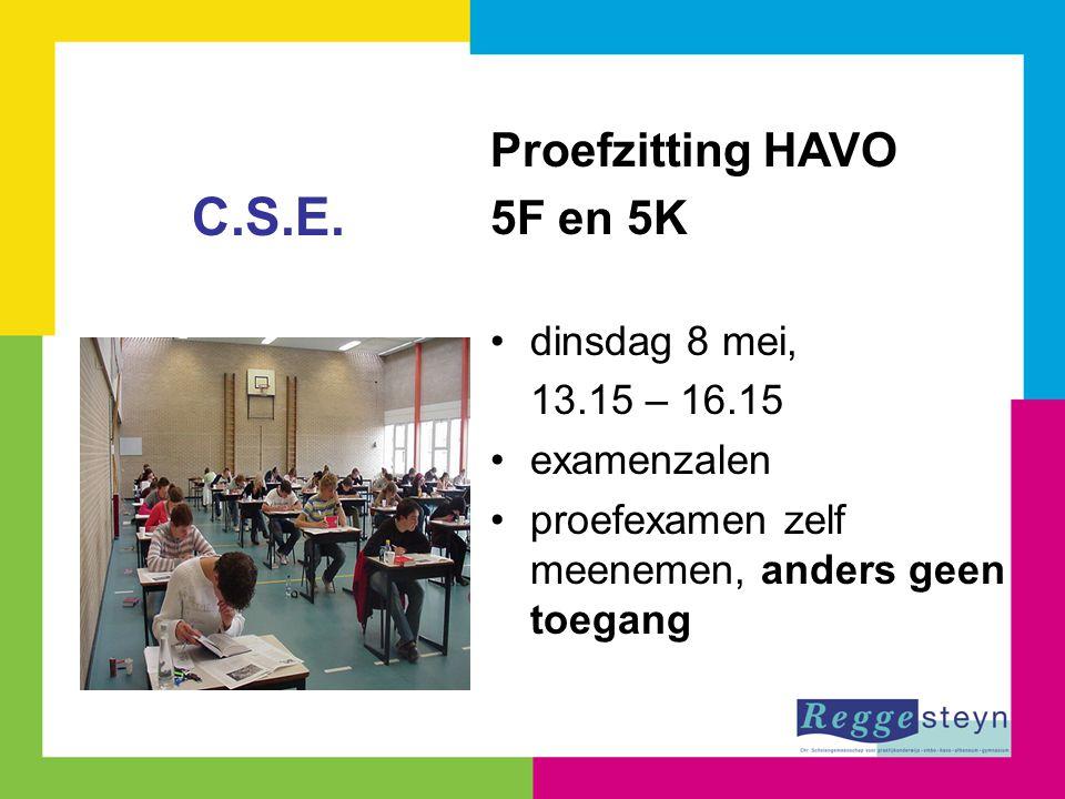 Proefzitting HAVO 5F en 5K dinsdag 8 mei, 13.15 – 16.15 examenzalen proefexamen zelf meenemen, anders geen toegang C.S.E.