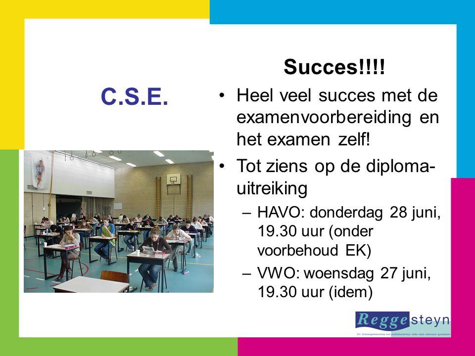 Succes!!!! Heel veel succes met de examenvoorbereiding en het examen zelf! Tot ziens op de diploma- uitreiking –HAVO: donderdag 28 juni, 19.30 uur (on