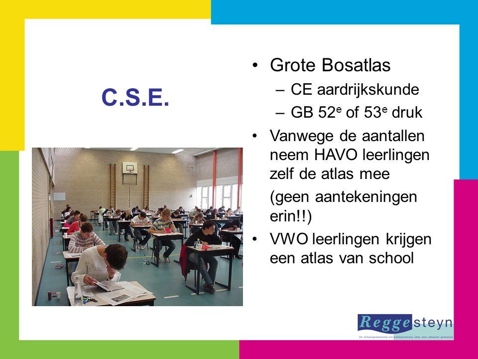 Grote Bosatlas –CE aardrijkskunde –GB 52 e of 53 e druk Vanwege de aantallen neem HAVO leerlingen zelf de atlas mee (geen aantekeningen erin!!) VWO leerlingen krijgen een atlas van school C.S.E.