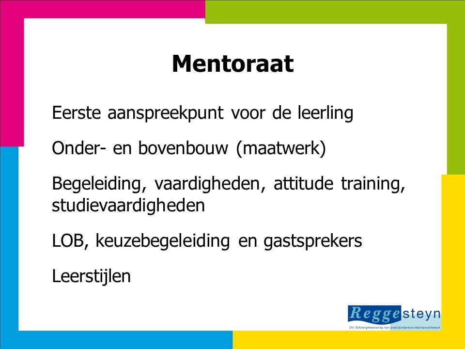 Mentoraat Eerste aanspreekpunt voor de leerling Onder- en bovenbouw (maatwerk) Begeleiding, vaardigheden, attitude training, studievaardigheden LOB, k