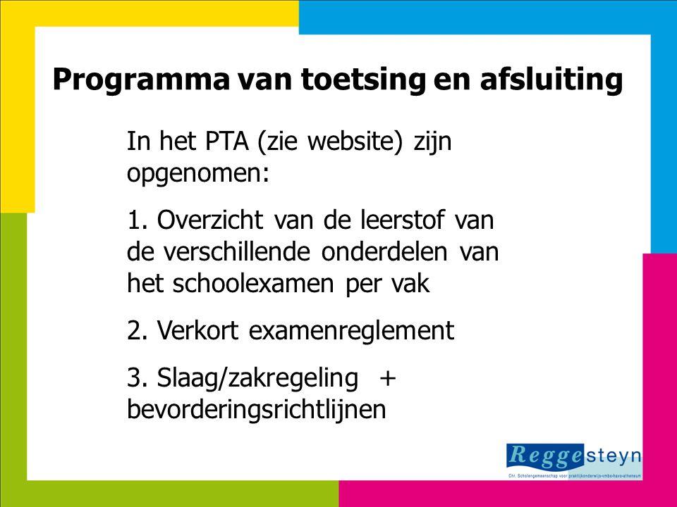 7-8-2014111 Programma van toetsing en afsluiting In het PTA (zie website) zijn opgenomen: 1. Overzicht van de leerstof van de verschillende onderdelen
