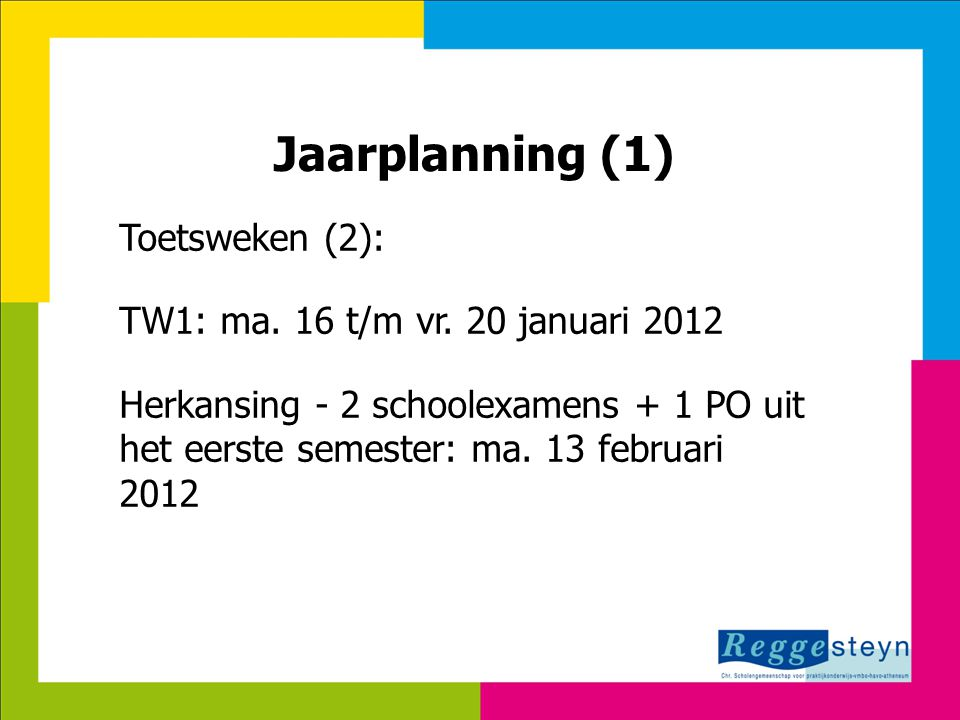 7-8-2014115 Jaarplanning (1) Toetsweken (2): TW1: ma. 16 t/m vr. 20 januari 2012 Herkansing - 2 schoolexamens + 1 PO uit het eerste semester: ma. 13 f