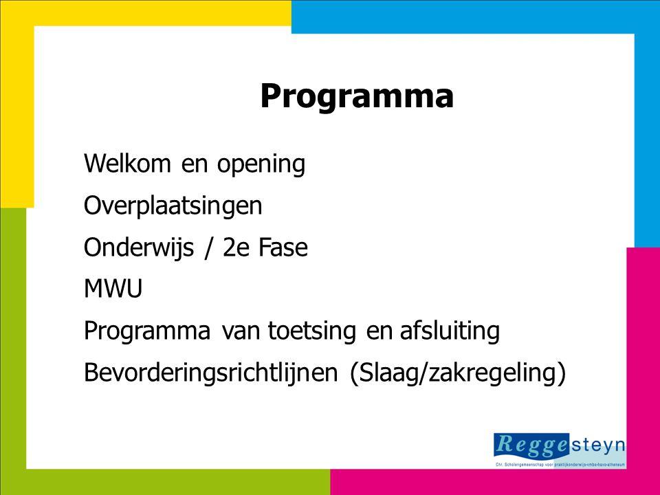 7-8-20142 Programma Welkom en opening Overplaatsingen Onderwijs / 2e Fase MWU Programma van toetsing en afsluiting Bevorderingsrichtlijnen (Slaag/zakr