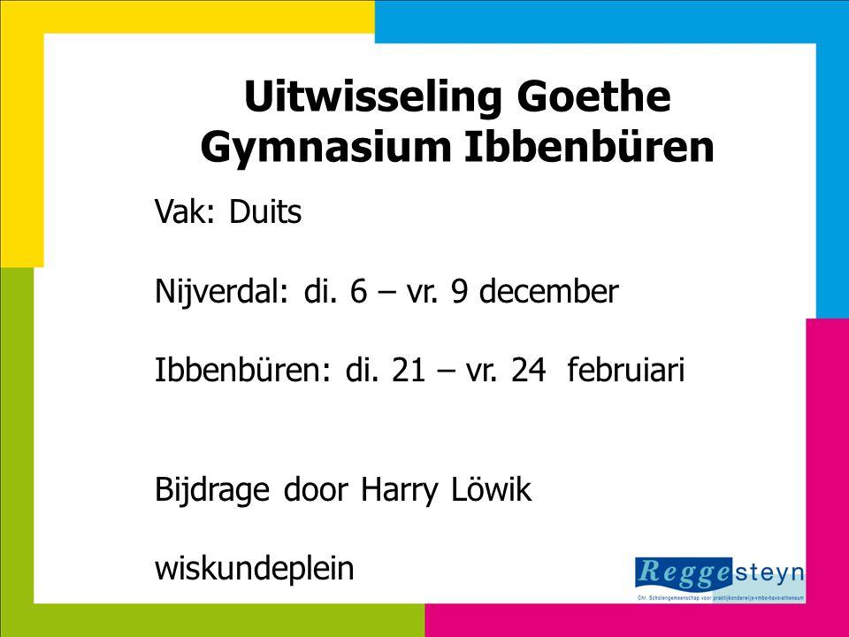 7-8-2014129 Uitwisseling Goethe Gymnasium Ibbenbüren Vak: Duits Nijverdal: di. 6 – vr. 9 december Ibbenbüren: di. 21 – vr. 24 februiari Bijdrage door