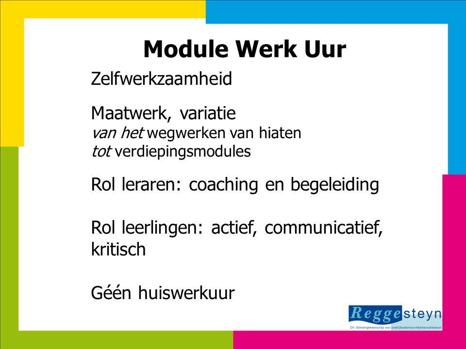 7-8-201418 Module Werk Uur Zelfwerkzaamheid Maatwerk, variatie van het wegwerken van hiaten tot verdiepingsmodules Rol leraren: coaching en begeleidin