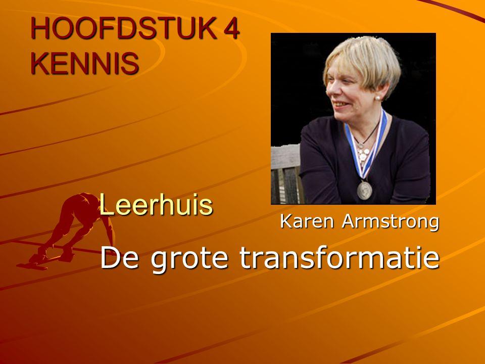 Leerhuis Karen Armstrong De grote transformatie HOOFDSTUK 4 KENNIS