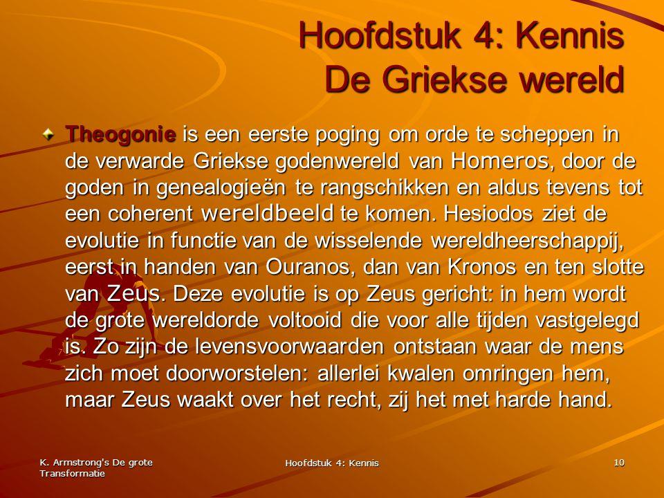 K. Armstrong's De grote Transformatie Hoofdstuk 4: Kennis 10 Hoofdstuk 4: Kennis De Griekse wereld Theogonie is een eerste poging om orde te scheppen