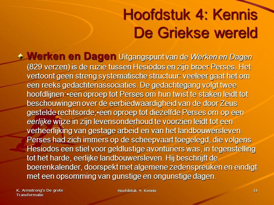 K. Armstrong's De grote Transformatie Hoofdstuk 4: Kennis 11 Hoofdstuk 4: Kennis De Griekse wereld Werken en Dagen Uitgangspunt van de Werken en Dagen