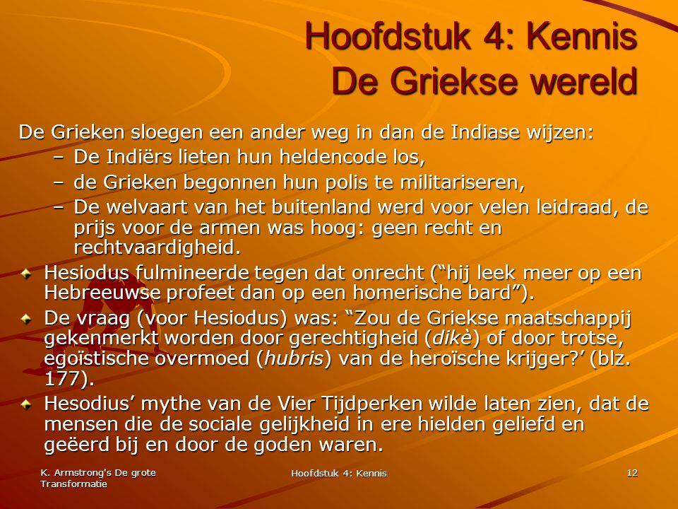 K. Armstrong's De grote Transformatie Hoofdstuk 4: Kennis 12 Hoofdstuk 4: Kennis De Griekse wereld De Grieken sloegen een ander weg in dan de Indiase