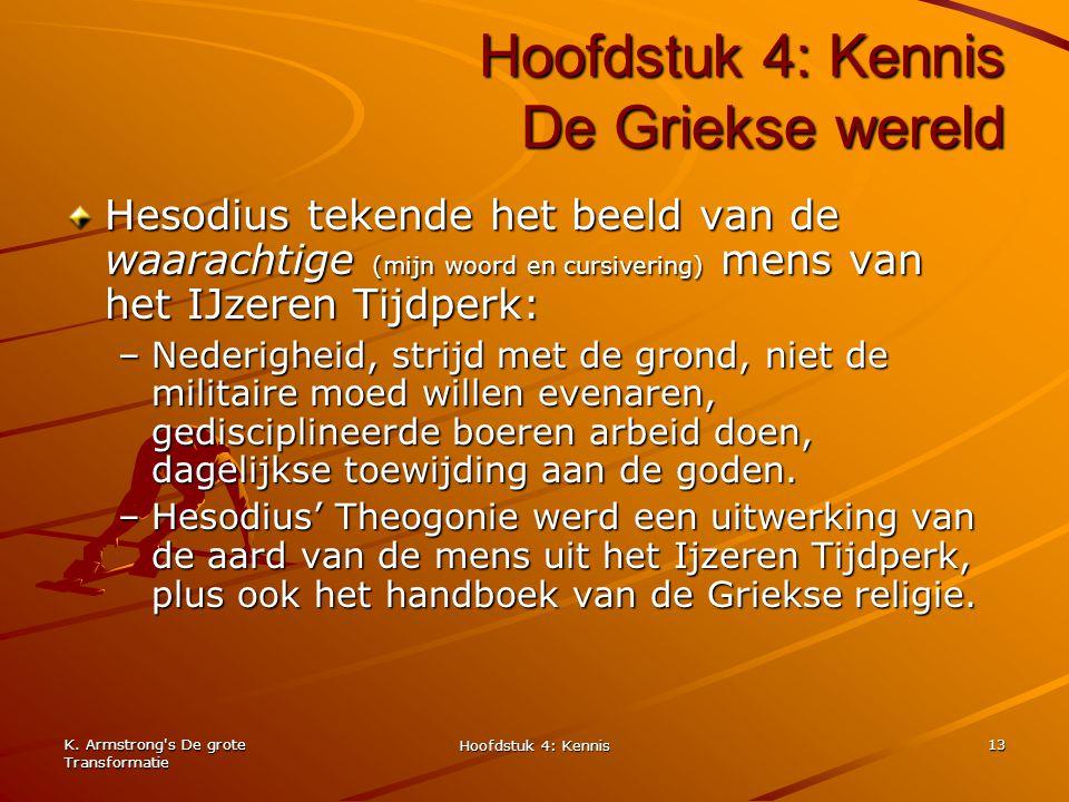 K. Armstrong's De grote Transformatie Hoofdstuk 4: Kennis 13 Hoofdstuk 4: Kennis De Griekse wereld Hesodius tekende het beeld van de waarachtige (mijn