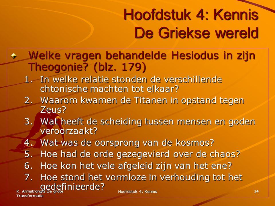 K. Armstrong's De grote Transformatie Hoofdstuk 4: Kennis 14 Hoofdstuk 4: Kennis De Griekse wereld Welke vragen behandelde Hesiodus in zijn Theogonie?