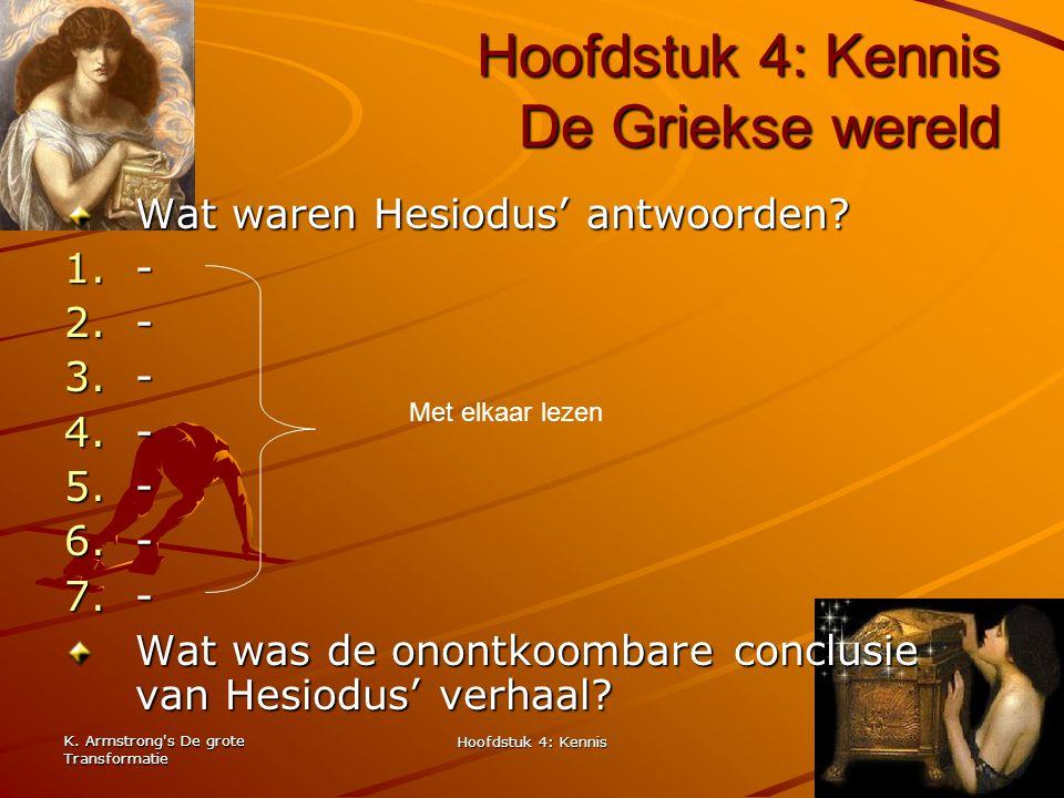K. Armstrong's De grote Transformatie Hoofdstuk 4: Kennis 15 Hoofdstuk 4: Kennis De Griekse wereld Wat waren Hesiodus' antwoorden? 1.- 2.- 3.- 4.- 5.-