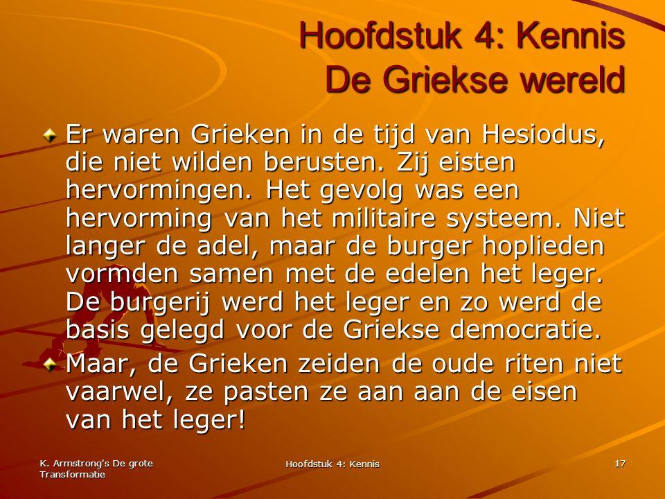 K. Armstrong's De grote Transformatie Hoofdstuk 4: Kennis 17 Hoofdstuk 4: Kennis De Griekse wereld Er waren Grieken in de tijd van Hesiodus, die niet