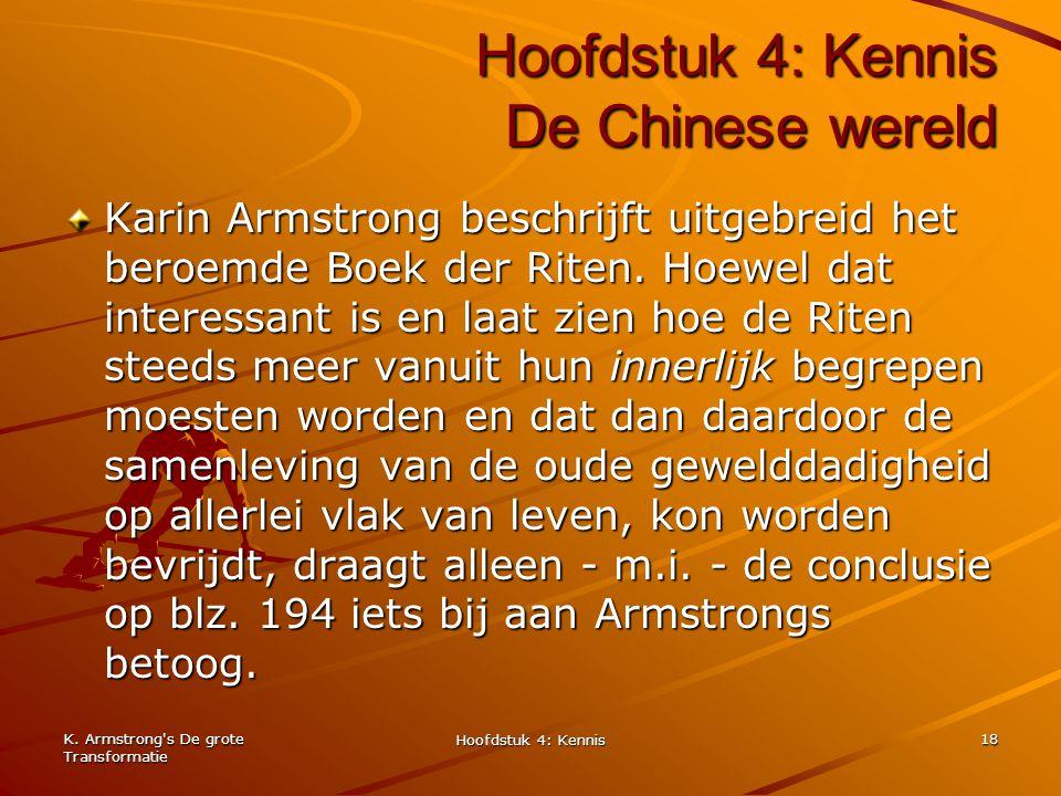 K. Armstrong's De grote Transformatie Hoofdstuk 4: Kennis 18 Hoofdstuk 4: Kennis De Chinese wereld Karin Armstrong beschrijft uitgebreid het beroemde