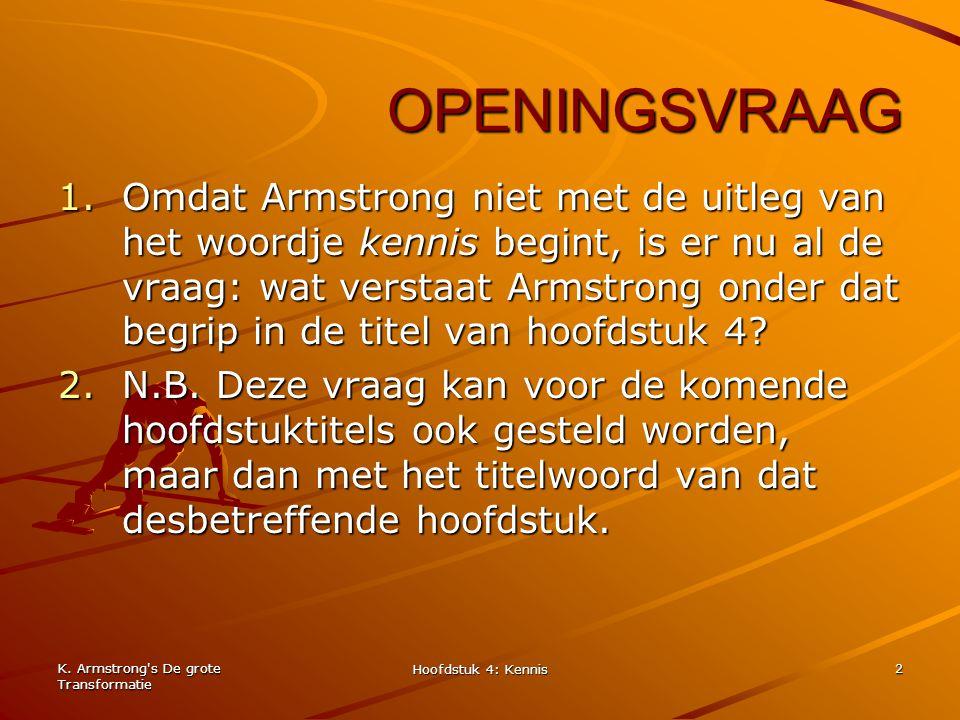 K. Armstrong's De grote Transformatie Hoofdstuk 4: Kennis 2 OPENINGSVRAAG 1.Omdat Armstrong niet met de uitleg van het woordje kennis begint, is er nu