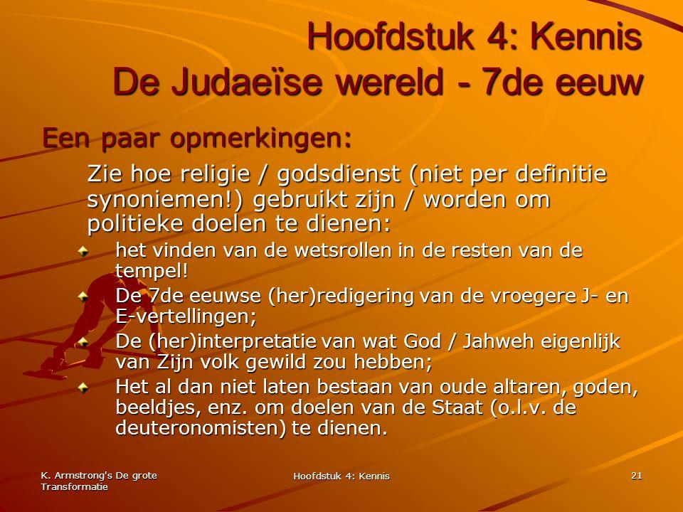 K. Armstrong's De grote Transformatie Hoofdstuk 4: Kennis 21 Hoofdstuk 4: Kennis De Judaeïse wereld - 7de eeuw Een paar opmerkingen: Zie hoe religie /