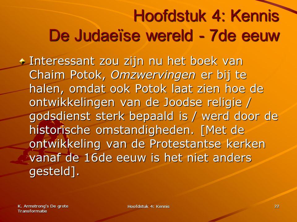 K. Armstrong's De grote Transformatie Hoofdstuk 4: Kennis 22 Hoofdstuk 4: Kennis De Judaeïse wereld - 7de eeuw Interessant zou zijn nu het boek van Ch