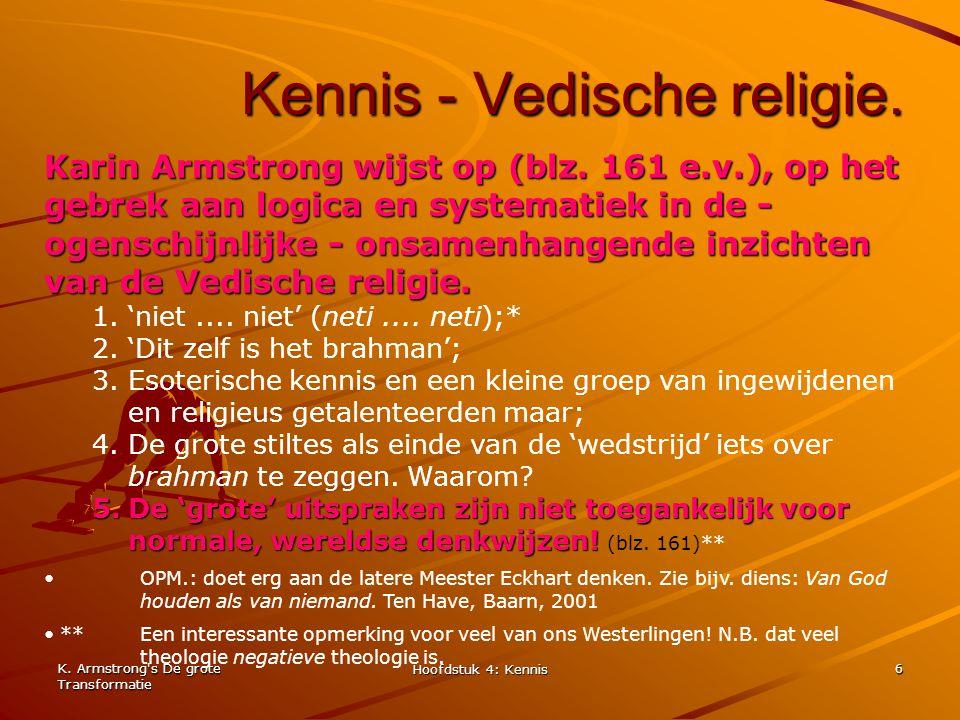 K. Armstrong's De grote Transformatie Hoofdstuk 4: Kennis 6 Kennis - Vedische religie. Karin Armstrong wijst op (blz. 161 e.v.), op het gebrek aan log