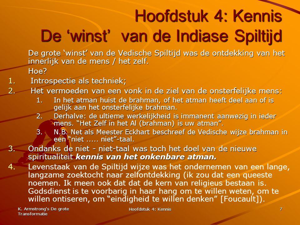 K. Armstrong's De grote Transformatie Hoofdstuk 4: Kennis 7 Hoofdstuk 4: Kennis De 'winst' van de Indiase Spiltijd De grote 'winst' van de Vedische Sp