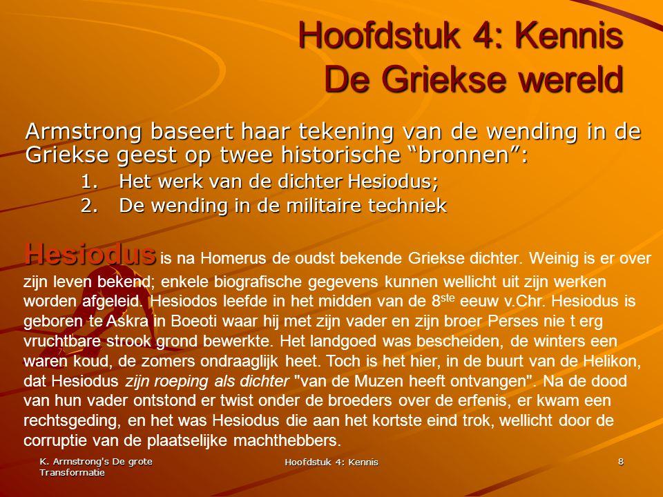 K. Armstrong's De grote Transformatie Hoofdstuk 4: Kennis 8 Hoofdstuk 4: Kennis De Griekse wereld Armstrong baseert haar tekening van de wending in de